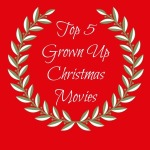 Top 5 Grown Up Christmas Movies